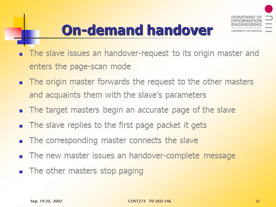 Sep. 19-20, 2002COST273 TD (02)-14610 On-demand handover The slave issues an handover-request to its origin master and enters the page-scan mode The o