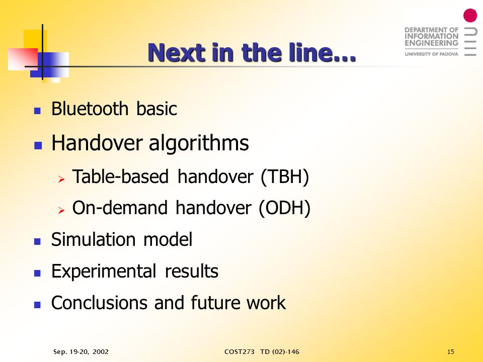 Sep. 19-20, 2002COST273 TD (02)-14615 Next in the line… Bluetooth basic Handover algorithms   Table-based handover (TBH)   On-demand handover (ODH