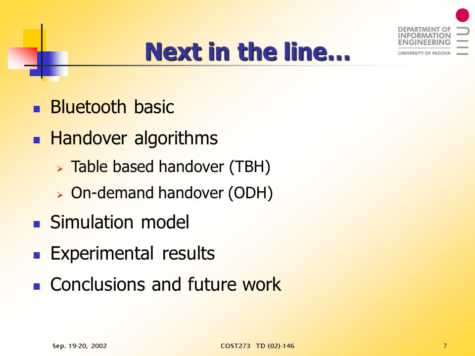 Sep. 19-20, 2002COST273 TD (02)-1467 Next in the line… Bluetooth basic Handover algorithms   Table based handover (TBH)   On-demand handover (ODH)