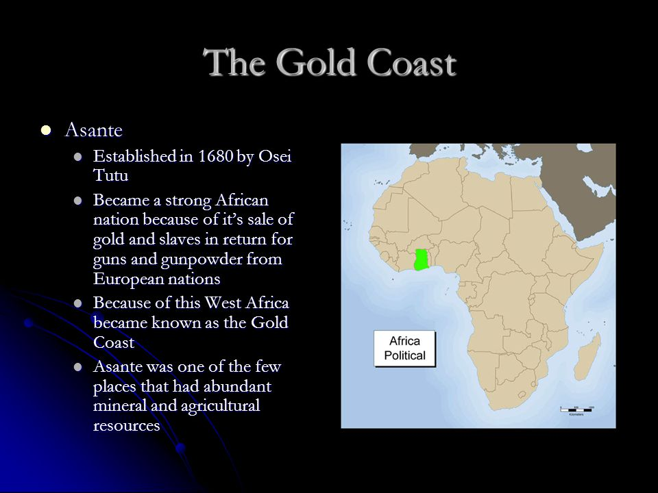 The Gold Coast Asante Asante Established in 1680 by Osei Tutu Established in 1680 by Osei Tutu Became a strong African nation because of it's sale of