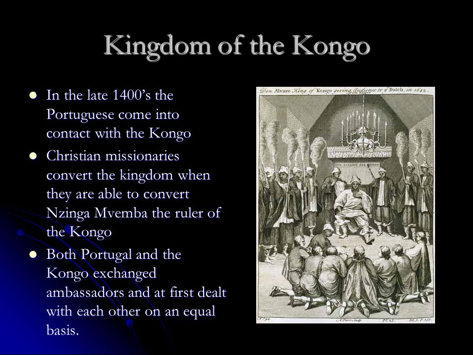Kingdom of the Kongo In the late 1400's the Portuguese come into contact with the Kongo In the late 1400's the Portuguese come into contact with the K