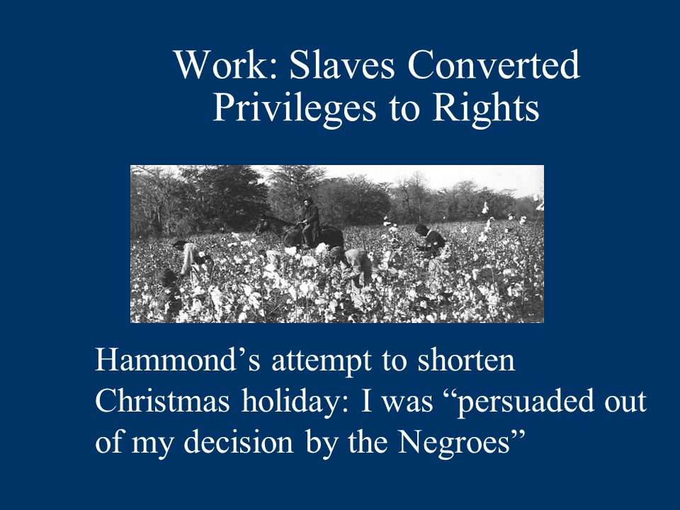 Work: Slaves Converted Privileges to Rights Hammond's attempt to shorten Christmas holiday: I was persuaded out of my decision by the Negroes