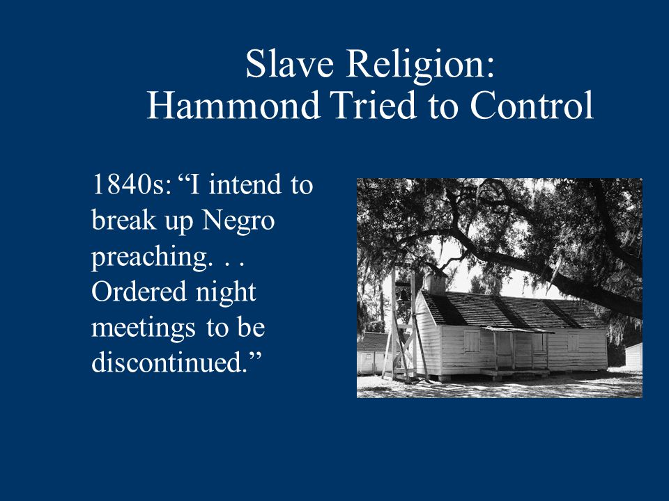 "Slave Religion: Hammond Tried to Control 1840s: ""I intend to break up Negro preaching... Ordered night meetings to be discontinued."""