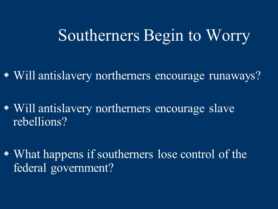 Southerners Begin to Worry  Will antislavery northerners encourage runaways.