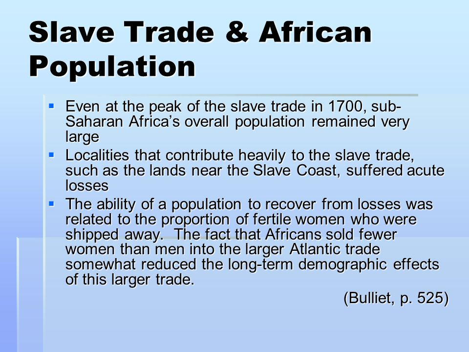 Slave Trade & African Population  Even at the peak of the slave trade in 1700, sub- Saharan Africa's overall population remained very large  Localit