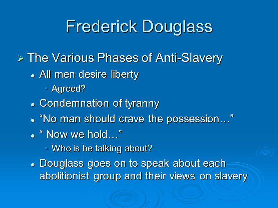 Frederick Douglass  The Various Phases of Anti-Slavery All men desire liberty All men desire liberty Agreed Agreed.