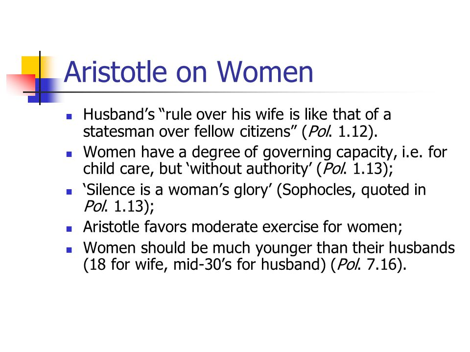 Aristotle on Women Husband's rule over his wife is like that of a statesman over fellow citizens (Pol.