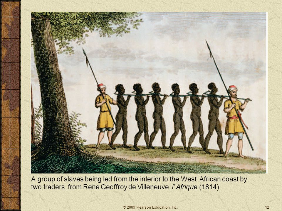 12 A group of slaves being led from the interior to the West African coast by two traders, from Rene Geoffroy de Villeneuve, l' Afrique (1814).