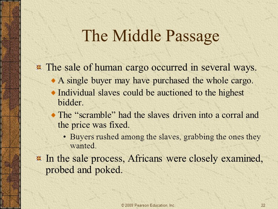 The Middle Passage The sale of human cargo occurred in several ways. A single buyer may have purchased the whole cargo. Individual slaves could be auc