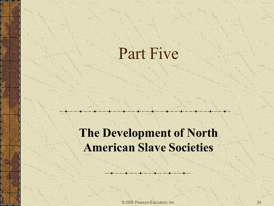 Part Five The Development of North American Slave Societies 24© 2009 Pearson Education, Inc.