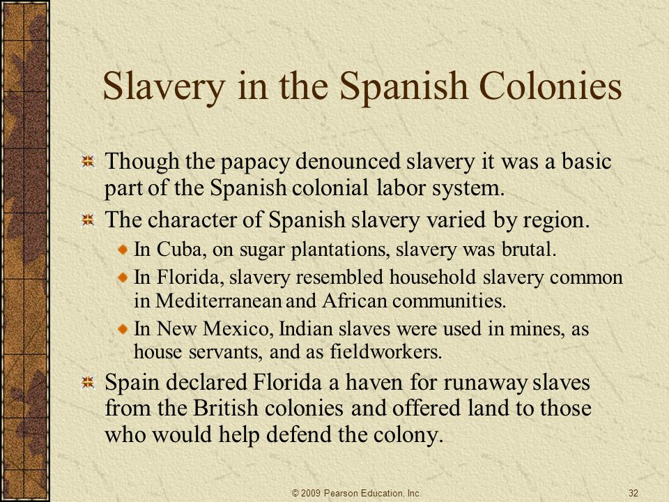 Slavery in the Spanish Colonies Though the papacy denounced slavery it was a basic part of the Spanish colonial labor system. The character of Spanish
