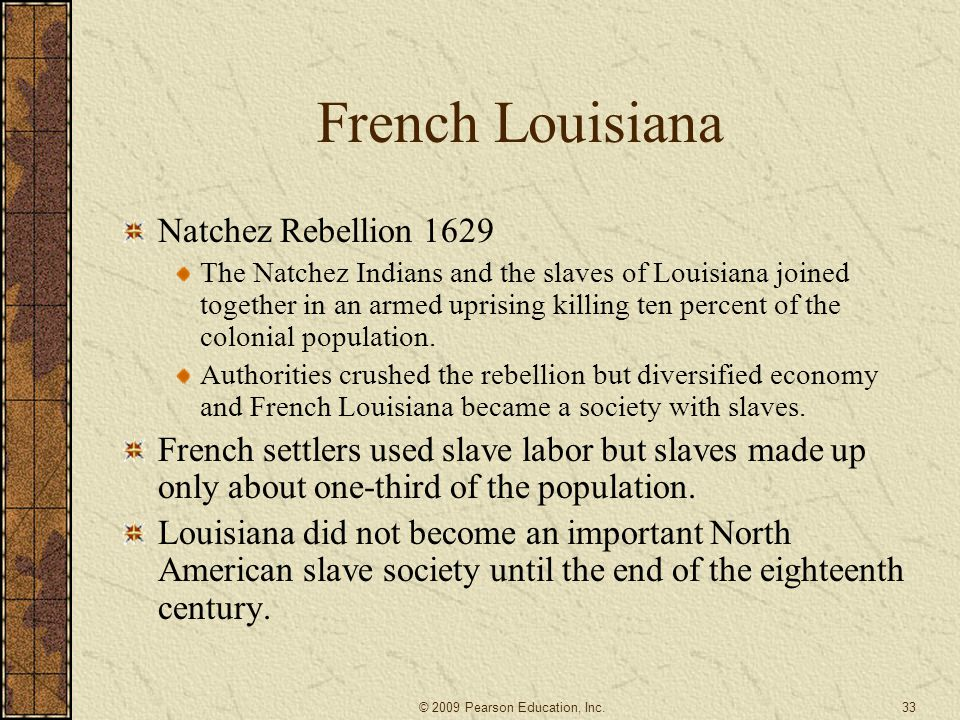 French Louisiana Natchez Rebellion 1629 The Natchez Indians and the slaves of Louisiana joined together in an armed uprising killing ten percent of th