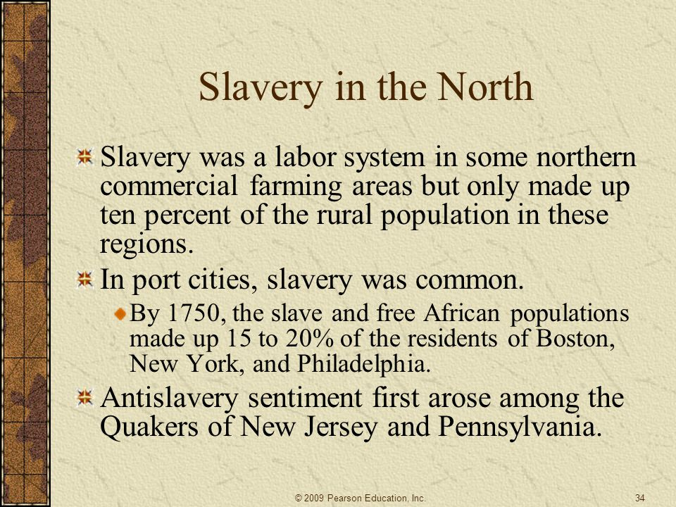 Slavery in the North Slavery was a labor system in some northern commercial farming areas but only made up ten percent of the rural population in thes