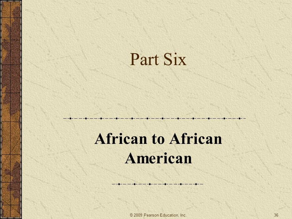Part Six African to African American 36© 2009 Pearson Education, Inc.