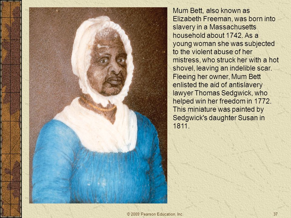 Mum Bett, also known as Elizabeth Freeman, was born into slavery in a Massachusetts household about 1742. As a young woman she was subjected to the vi