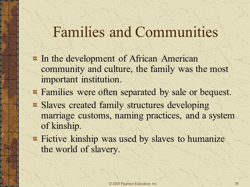 Families and Communities In the development of African American community and culture, the family was the most important institution. Families were of