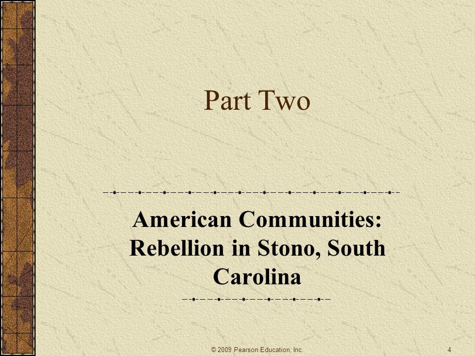 Part Two American Communities: Rebellion in Stono, South Carolina 4© 2009 Pearson Education, Inc.