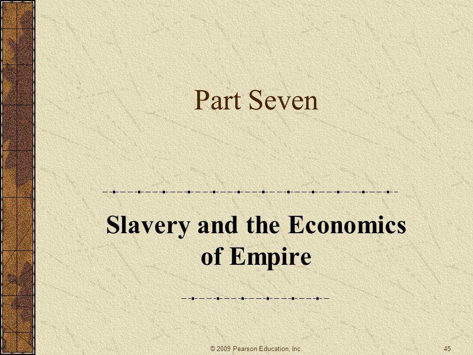 Part Seven Slavery and the Economics of Empire 45© 2009 Pearson Education, Inc.