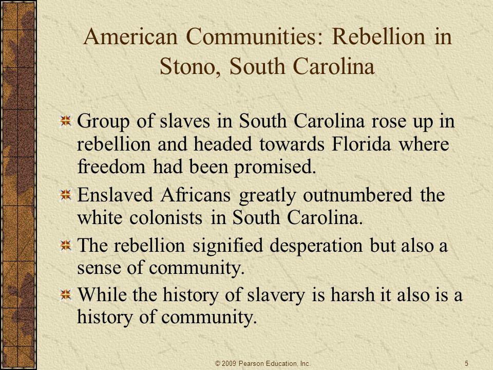 American Communities: Rebellion in Stono, South Carolina Group of slaves in South Carolina rose up in rebellion and headed towards Florida where freed