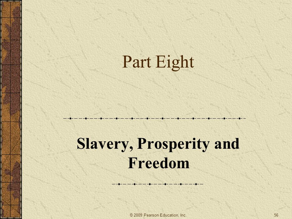 Part Eight Slavery, Prosperity and Freedom 56© 2009 Pearson Education, Inc.