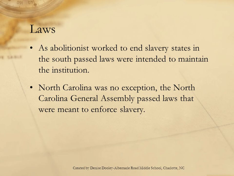 Laws As abolitionist worked to end slavery states in the south passed laws were intended to maintain the institution.