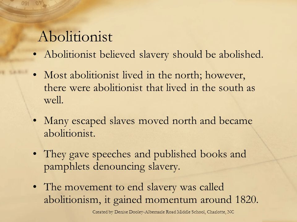 Abolitionist Abolitionist believed slavery should be abolished.
