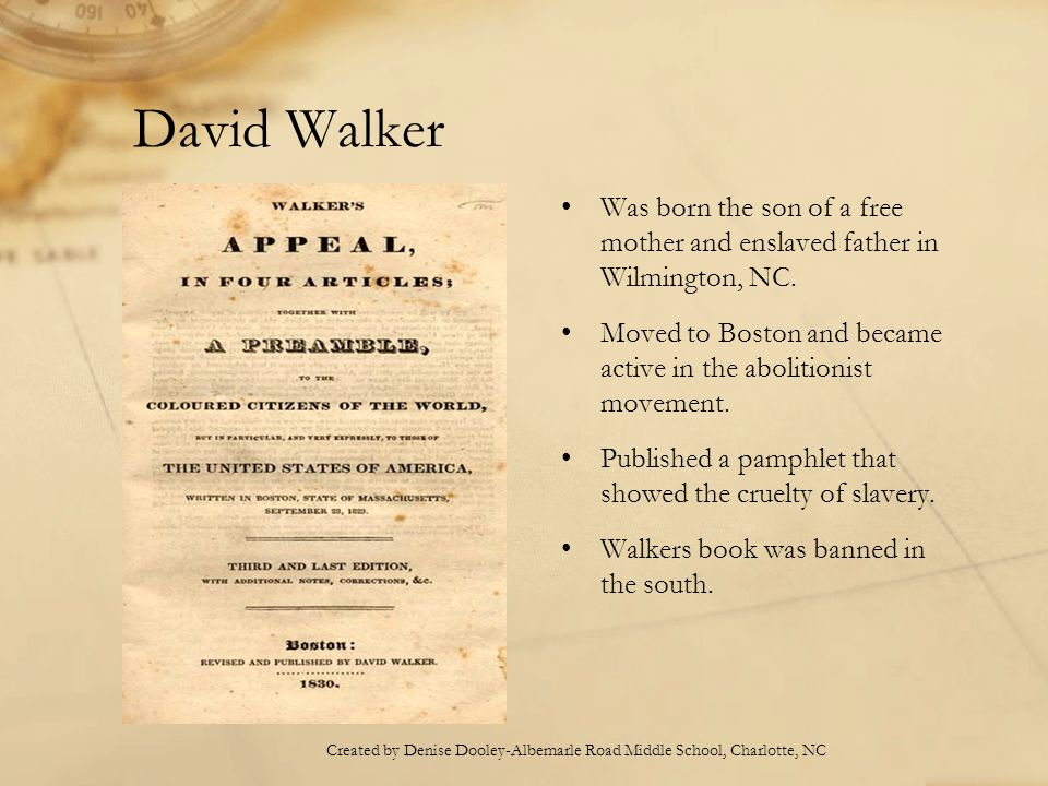 David Walker Was born the son of a free mother and enslaved father in Wilmington, NC.