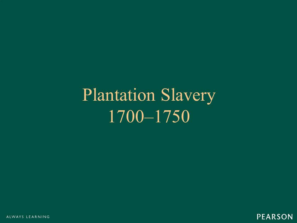 Plantation Slavery 1700–1750