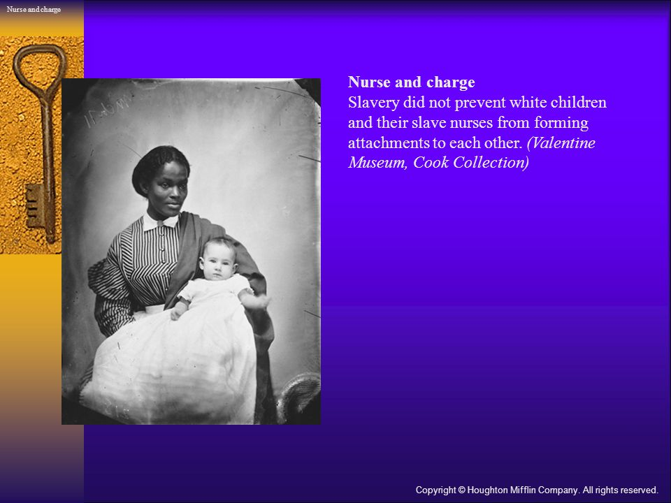 Nurse and charge Slavery did not prevent white children and their slave nurses from forming attachments to each other.