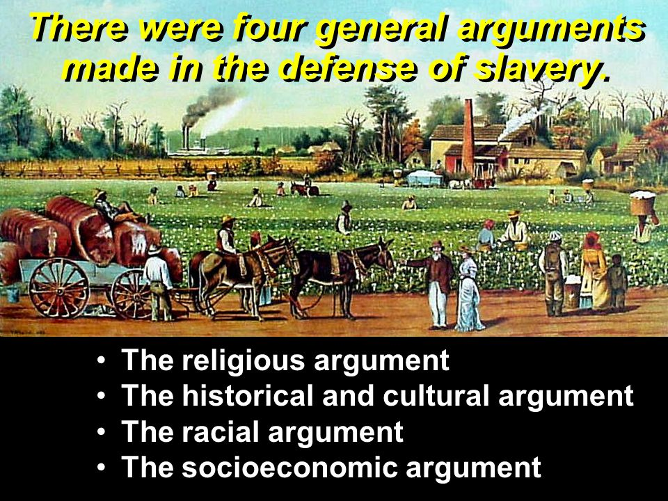 There were four general arguments made in the defense of slavery.