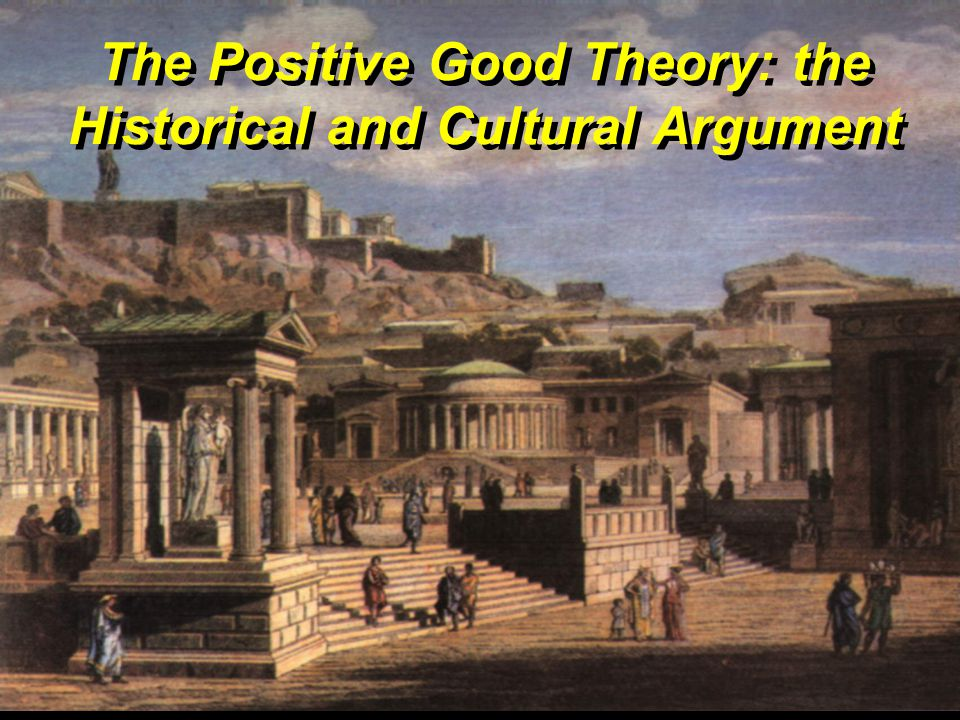 The Positive Good Theory: the Historical and Cultural Argument