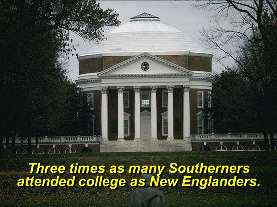 Three times as many Southerners attended college as New Englanders.