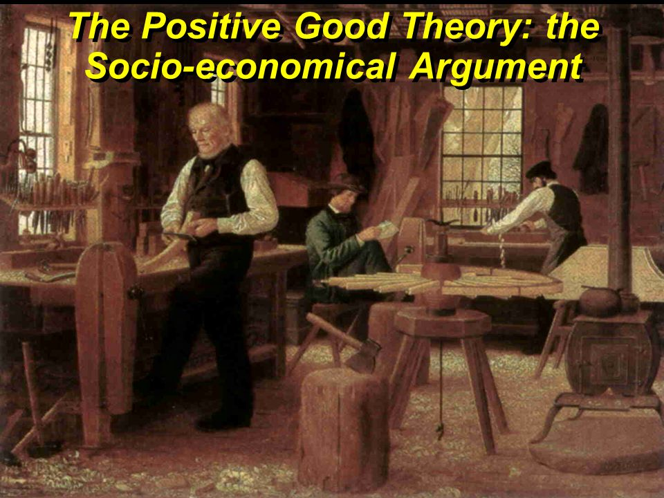 The Positive Good Theory: the Socio-economical Argument