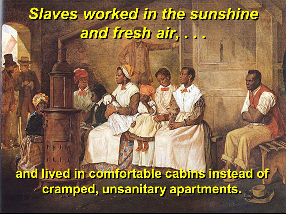 Slaves worked in the sunshine and fresh air,...