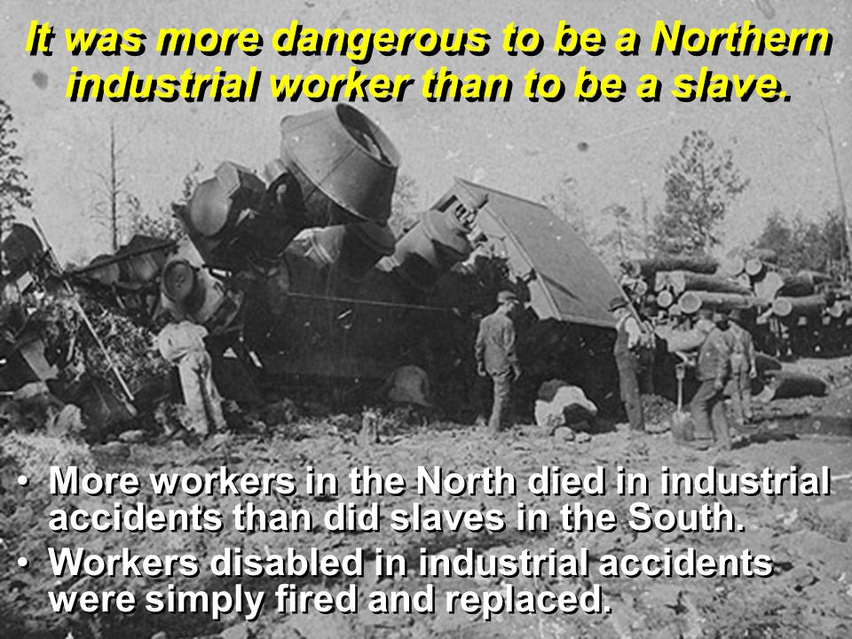 It was more dangerous to be a Northern industrial worker than to be a slave.