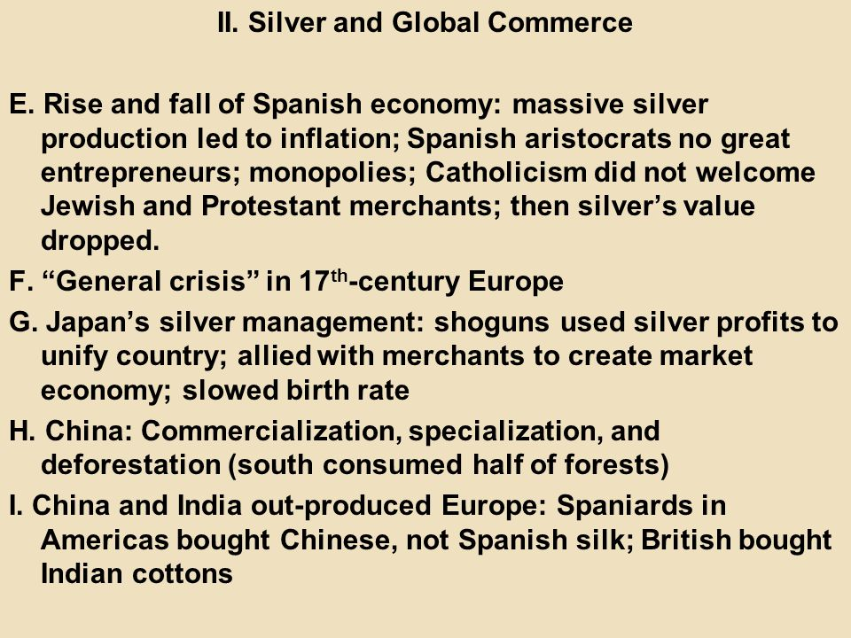II. Silver and Global Commerce E. Rise and fall of Spanish economy: massive silver production led to inflation; Spanish aristocrats no great entrepren