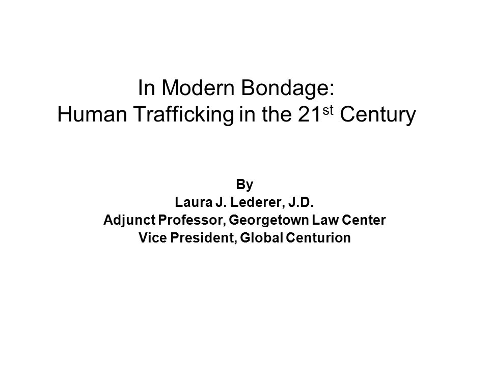 In Modern Bondage: Human Trafficking in the 21 st Century By Laura J.