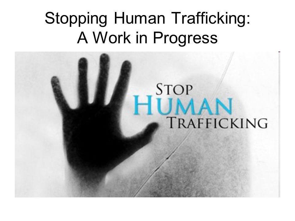 Stopping Human Trafficking: A Work in Progress