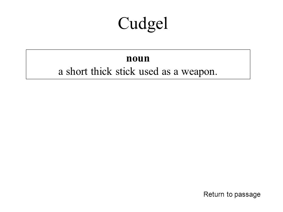 Cudgel Return to passage noun a short thick stick used as a weapon.