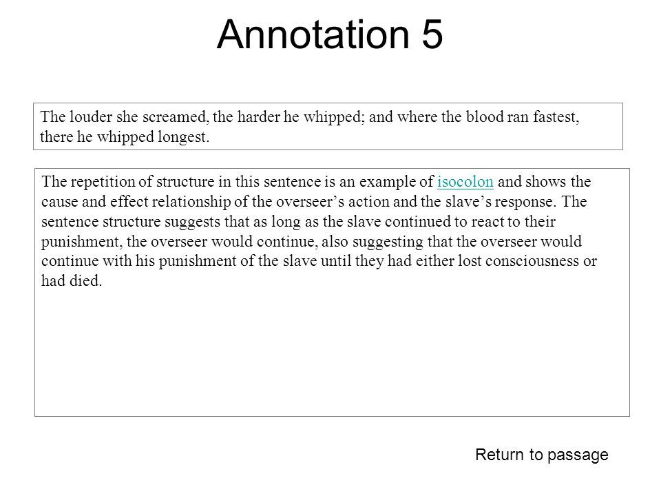 Annotation 5 The repetition of structure in this sentence is an example of isocolon and shows the cause and effect relationship of the overseer's action and the slave's response.