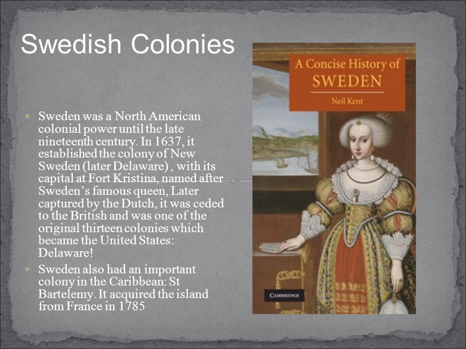 Swedish Colonies Sweden was a North American colonial power until the late nineteenth century.