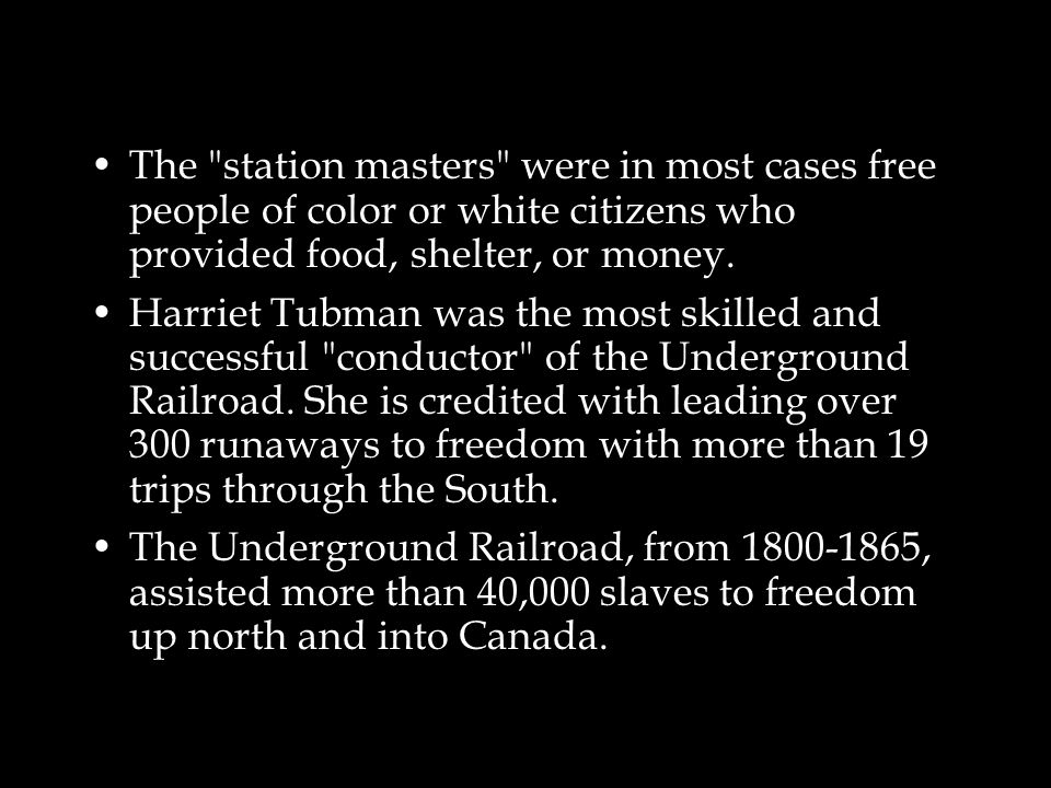 Underground Railroad Many abolitionists helped slaves achieve freedom.