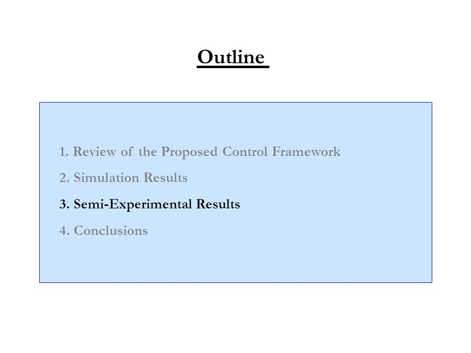 Outline 1. Review of the Proposed Control Framework 2. Simulation Results 3. Semi-Experimental Results 4. Conclusions
