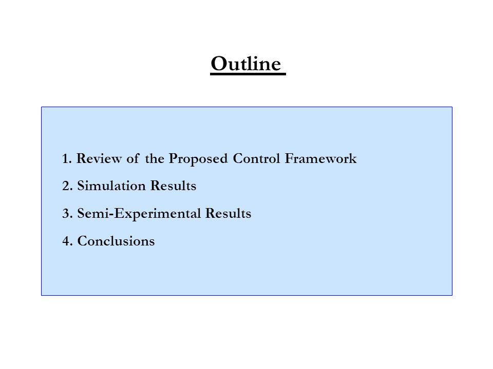 Outline 1. Review of the Proposed Control Framework 2.