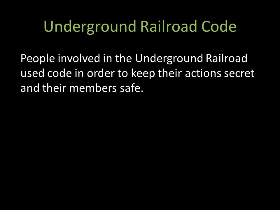 Underground Railroad Code People involved in the Underground Railroad used code in order to keep their actions secret and their members safe.