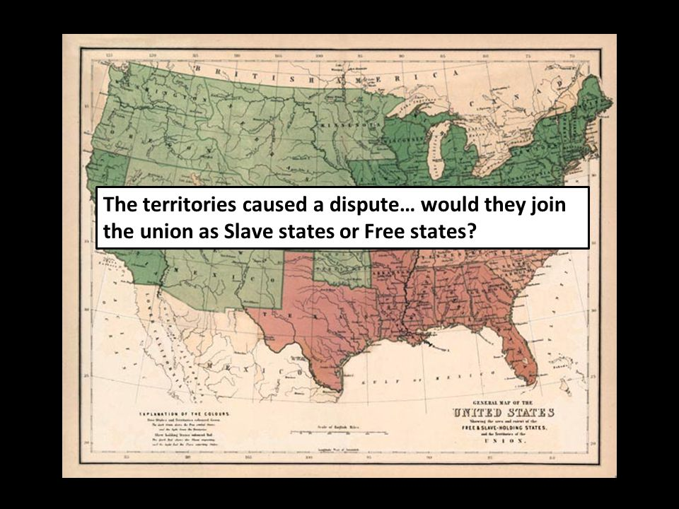 The territories caused a dispute… would they join the union as Slave states or Free states