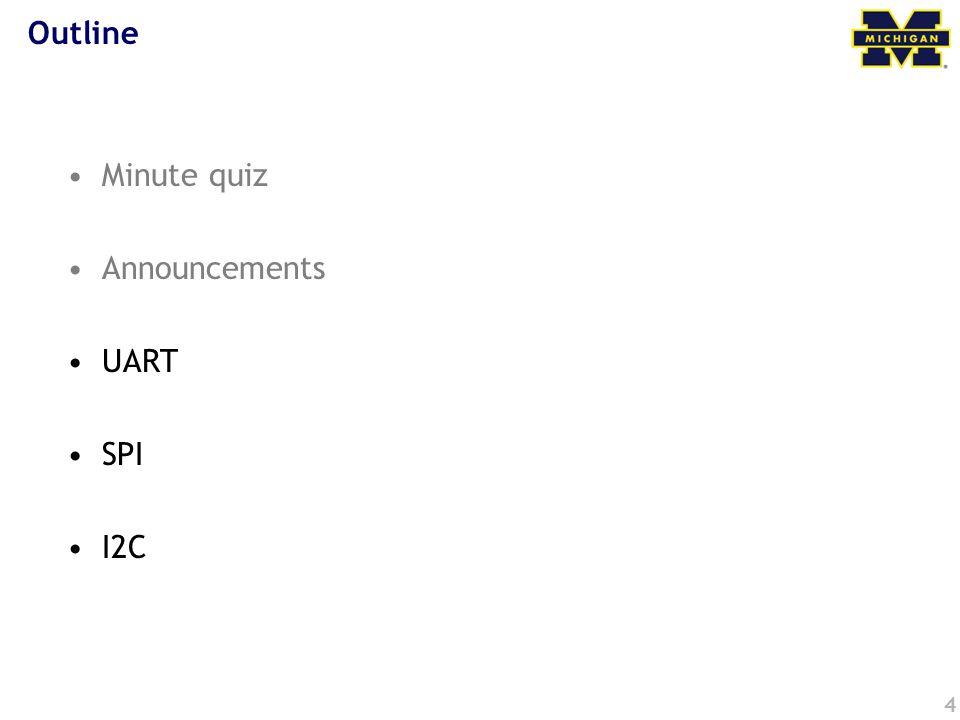 4 Outline Minute quiz Announcements UART SPI I2C