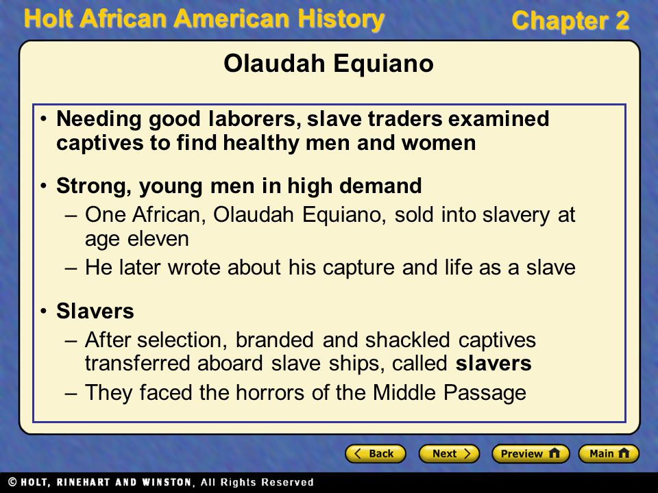 Holt African American History Chapter 2 Olaudah Equiano Needing good laborers, slave traders examined captives to find healthy men and women Strong, y