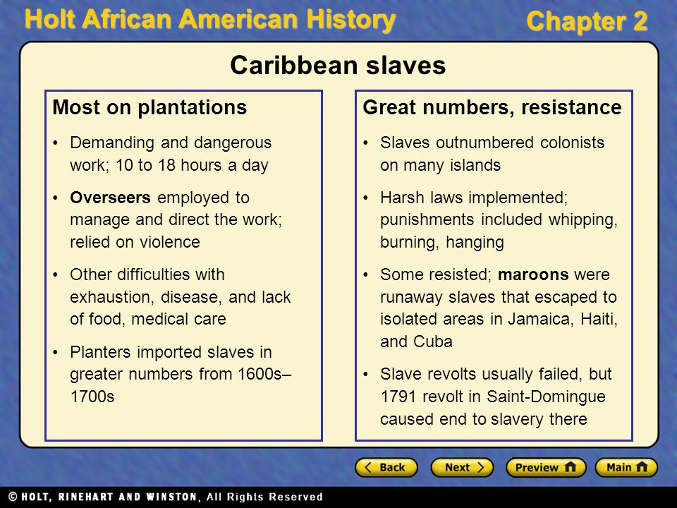 Holt African American History Chapter 2 Caribbean slaves Most on plantations Demanding and dangerous work; 10 to 18 hours a day Overseers employed to
