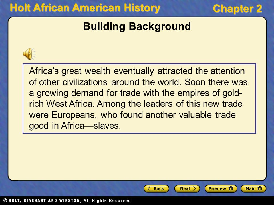 Holt African American History Chapter 2 Building Background Africa's great wealth eventually attracted the attention of other civilizations around the